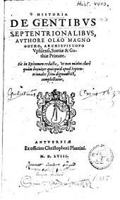 Historia de gentibus septentrionalibus... sic in epitomen redacta, vt non minus clare quam breviter quicquid apud Septentrionales scitu dignum est, complectatur