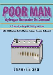 Poor Man Hydrogen Generator On Demand: SMCS HHO Stephens Multi Cell Systems Hydrogen Generator On Demand