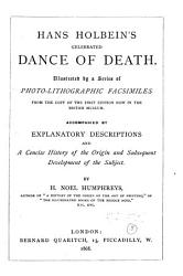 Hans Holbein s Celebrated Dance of Death   Illustrated by a Series of Photo lithographic Facsimiles     Accompanied by Explanatory Descriptions and a Concise History of the Origin and Subsequent Development of the Subject by H  Noel Humphreys PDF