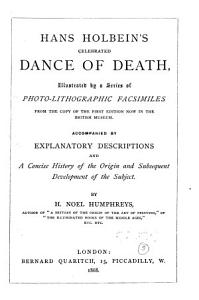 Hans Holbein s Celebrated Dance of Death   Illustrated by a Series of Photo lithographic Facsimiles     Accompanied by Explanatory Descriptions and a Concise History of the Origin and Subsequent Development of the Subject by H  Noel Humphreys Book