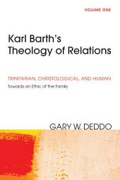 Karl Barth's Theology of Relations, Volume 1: Trinitarian, Christological, and Human: Towards an Ethic of the Family, Volume 1