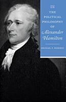 The Political Philosophy of Alexander Hamilton PDF