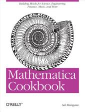 Mathematica Cookbook: Building Blocks for Science, Engineering, Finance, Music, and More