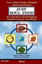 Just Soul Food - Meat / Love, Inner Peace, Purpose, Answered Prayer. It's Just Meat, Sweet Potatoes, Collard Greens & Corn Bread