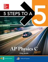 5 Steps to a 5 AP Physics C 2017: Edition 3