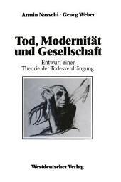 Tod, Modernität und Gesellschaft: Entwurf einer Theorie der Todesverdrängung