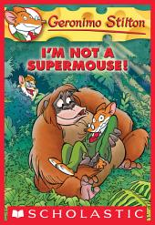 Geronimo Stilton #43: I'm Not a Supermouse!
