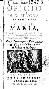 Oficio de N. Señora la Santissima Virgen Maria: reformado, y por mandado del Papa Pio V, impresso, y por autoridad del Papa Clemente VIII, reconocido