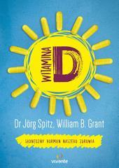 Witamina D: Słoneczny hormon naszego zdrowia
