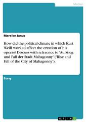 "The influence of the political climate on Kurt Weills operas. With reference to ""Aufstieg und Fall der Stadt Mahagonny"""