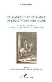 Naissance et renaissance de l'équitation portugaise: Du XVe au XVIIIe siècle d'après l'étude des textes fondateurs