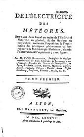 De l'électricité des météores ouvrage dans lequel on traite de l'électricité naturelle en général, et des météores en particulier ; contenant l'exposition et l'explication des principaux phénomènes qui ont rapport à la météorologie électrique, d'après l'observation et l'expérience ; avec figures, par M. L'abbé Bertholon