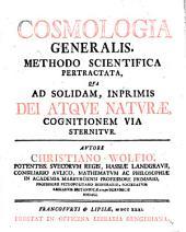 Cosmologia generalis, methodo scientifica pertractata, qua ad solidam, inprimis dei atque naturae, cognitionem via sternitur
