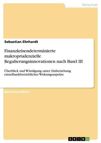 Finanzkrisendeterminierte makroprudenzielle Regulierungsinnovationen nach Basel III PDF