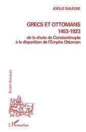 GRECS ET OTTOMANS 1453-1923: De la chute de Constantinople à la disparition de l'Empire Ottoman