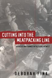 Cutting Into the Meatpacking Line: Workers and Change in the Rural Midwest