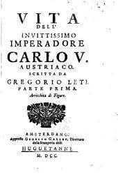 Vita dell' invittissimo imperadore Carlo V. Austriaco: Volume 1