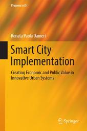 Smart City Implementation: Creating Economic and Public Value in Innovative Urban Systems