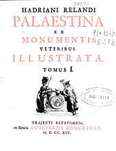 Hadriani Relandi Palaestina ex monumentis veteribus illustrata: tomus I [-II], Volume 1