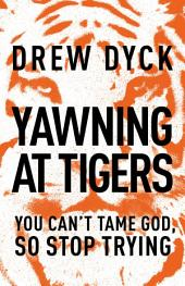 Yawning at Tigers: You Can't Tame God, So Stop Trying