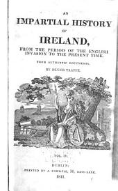 An Impartial History of Ireland, from the Period of the English Invasion to the Present Time: From Authentic Documents, Volume 4