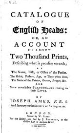 A Catalogue of English Heads: Or, an Account of about Two Thousand Prints, Describing what is Peculiar on Each Etc