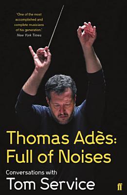 Thomas Ades  Full of Noises