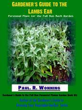 Gardener's Guide to the Lambs Ear: Perennial Plant for the Full Sun Rock Garden