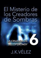El Misterio de los Creadores de Sombras, parte 6 de 6 (final): La Cruzada de Portnoy