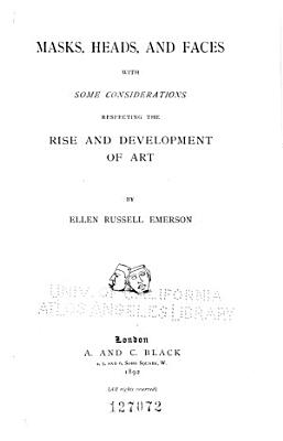 Masks  Heads  and Faces  with Some Considerations Respecting the Rise and Development of Art PDF