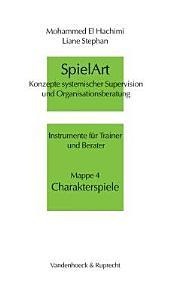 SpielArt 4. Charakterspiele: Konzepte systemischer Supervision und Organisationsberatung. Instrumente für Trainer und Berater