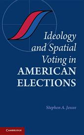 Ideology and Spatial Voting in American Elections