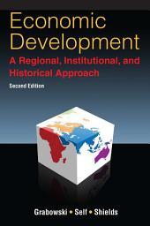 Economic Development: A Regional, Institutional, and Historical Approach: A Regional, Institutional and Historical Approach, Edition 2
