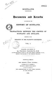 Documents and records illustrating the history of Scotland, and the transactions between the crowns of Scotland and England, preserved in the treasury of Her Majesty's Exchequer