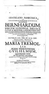 Gratulatio panegyrica ad serenissimum principem ac dominum, dominum Bernhardum, ducem Saxoniae ... ob natum ... felicissimo auspicio e serenissima coniuge Maria Tremollia filium primogenitum Guilielmum