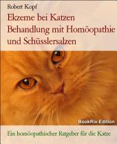 Ekzem bei Katzen Hauterkrankungen behandeln mit Homöopathie, Schüsslersalzen (Biochemie) und Naturheilkunde: Ein homöopathischer, biochemischer und naturheilkundlicher Ratgeber für die Katze