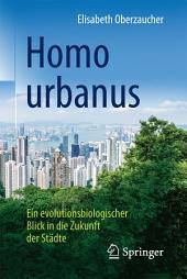 Homo urbanus: Ein evolutionsbiologischer Blick in die Zukunft der Städte