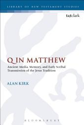 Q in Matthew: Ancient Media, Memory, and Early Scribal Transmission of the Jesus Tradition