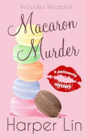 Macaron Murder: A Patisserie Mystery with Recipes Book 1