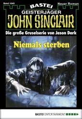 John Sinclair - Folge 1649: Niemals sterben