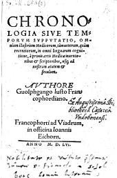 Chronologia sive temporum supputatio omnium illustrium medicorum ... a primis artis medicae inventoribus et scriptoribus usaue ad nostram aetatem