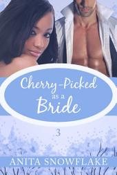 Cherry-Picked by the Billionaire: Part Three