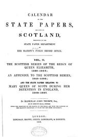 The Scottish series of the reign of Queen Elizabeth, 1589-1603; an appendix to the Scottish series, 1543-1592; and the state papers relating to Mary Queen of Scots during her detention in England, 1568-1587