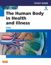 Study Guide for The Human Body in Health and Illness - E-Book: Edition 5