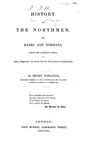 History of the Northmen: Or, Danes and Normans, from the Earliest Times to the Conquest of England by William of Normandy