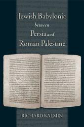 Jewish Babylonia between Persia and Roman Palestine