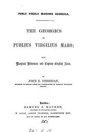 Publii Virgilii Maronis Georgica. The Georgics of Publius Virgilius Maro; with references and Engl. notes, by J.E. Sheridan