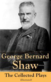 George Bernard Shaw: The Collected Plays (Illustrated): 60 plays including Caesar and Cleopatra, Pygmalion, Saint Joan, The Apple Cart, Cymbeline, Androcles And The Lion, The Man Of Destiny, The Inca Of Perusalem and Macbeth Skit