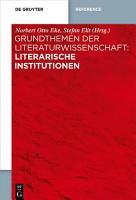 Grundthemen der Literaturwissenschaft  Literarische Institutionen PDF