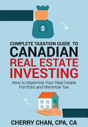 Complete Taxation Guide to Canadian Real Estate Investing